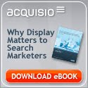 Acquisio Why Display Matters To Search Marketers