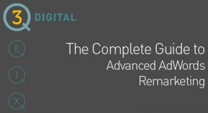 3Q Digital The Complete Guide To AdWords Remarketing