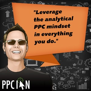 Leverage the analytical PPC mindset in everything your do.