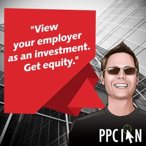 View your employer as an investment. Get equity.