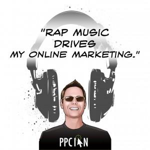 Rap music drives my online marketing.