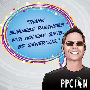 Thank business partners with holiday gifts. Be generous.