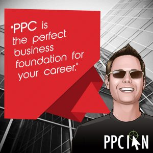 PPC is the perfect business foundation for your career.
