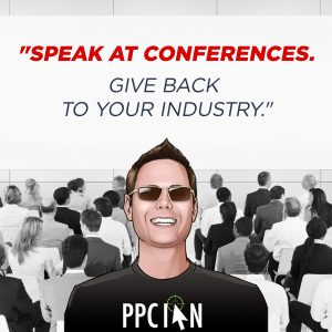 Speak at conferences. Give back to your industry.