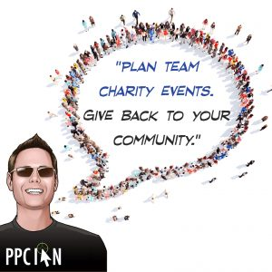 Plan team charity events. Give back to your community.