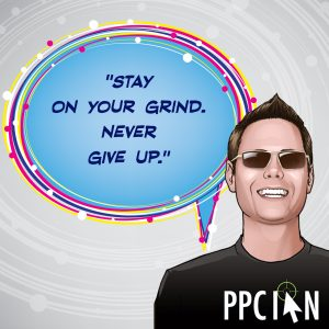 Stay on your grind. Never give up.