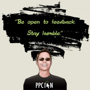 Be open to feedback. Stay humble.