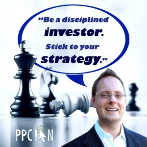 Be a disciplined investor. Stick to your strategy.