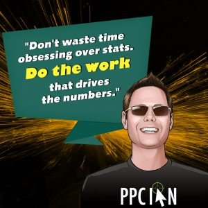 Don't waste time obsessing over stats. Do the work that drives the numbers.