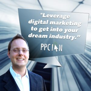 Leverage digital marketing to get into your dream industry.