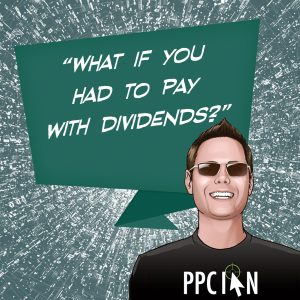 What is you had to pay with dividends?