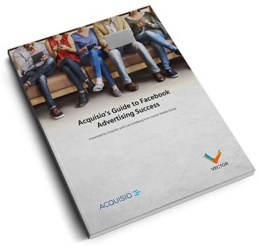 Acquisio's Guide To Facebook Advertising Success